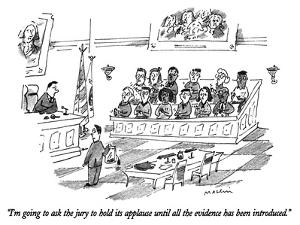 """""""I'm going to ask the jury to hold its applause until all the evidence has…"""" - New Yorker Cartoon by Michael Maslin"""