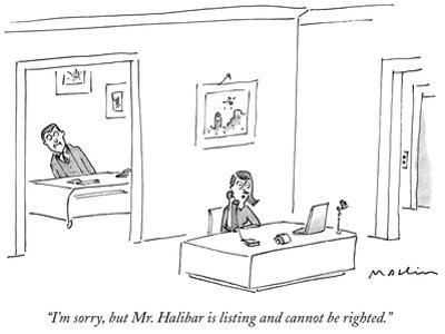 """I'm sorry, but Mr. Halibar is listing and cannot be righted."" - New Yorker Cartoon by Michael Maslin"