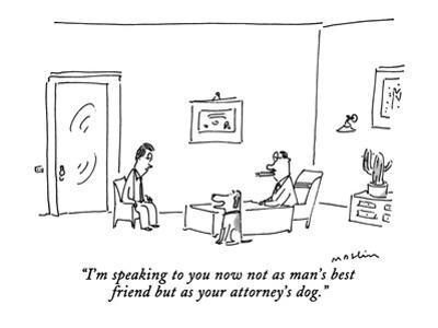 """I'm speaking to you now not as a man's best friend but as your attorney's…"" - New Yorker Cartoon by Michael Maslin"