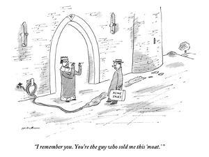 """""""I remember you. You're the guy who sold me this 'moat.' """" - New Yorker Cartoon by Michael Maslin"""