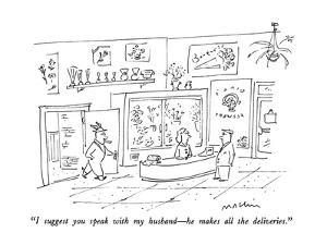 """""""I suggest you speak with my husband?he makes all the deliveries."""" - New Yorker Cartoon by Michael Maslin"""