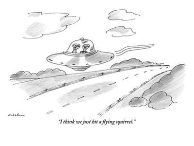"""""""I think we just hit a flying squirrel."""" - New Yorker Cartoon by Michael Maslin"""
