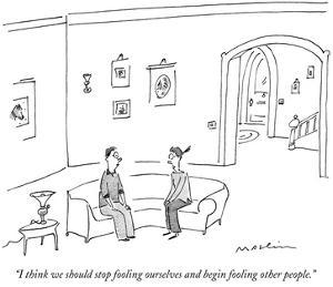 """""""I think we should stop fooling ourselves and begin fooling other people."""" - New Yorker Cartoon by Michael Maslin"""