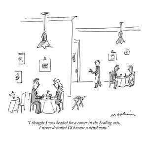 """""""I thought I was headed for a career in the healing arts. I never dreamed ?"""" - New Yorker Cartoon by Michael Maslin"""