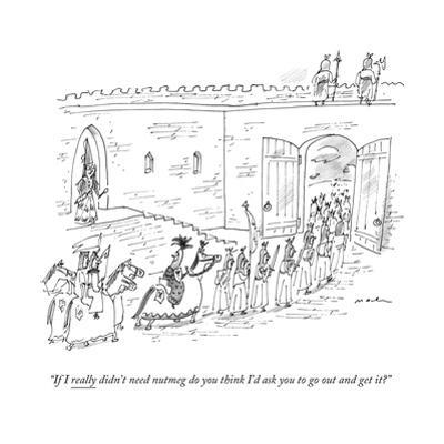 """""""If I really didn't need nutmeg do you think I'd ask you to go out and get..."""" - New Yorker Cartoon by Michael Maslin"""