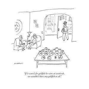 """""""If it wasn't for goldfish he wins at carnivals, we wouldn't have any gold..."""" - New Yorker Cartoon by Michael Maslin"""