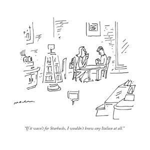 """""""If it wasn't for Starbucks, I wouldn't know any Italian at all."""" - New Yorker Cartoon by Michael Maslin"""