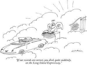"""""""If our records are correct, you died, quite suddenly, on the Long Island …"""" - New Yorker Cartoon by Michael Maslin"""