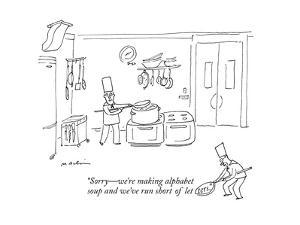 """In a kitchen, a chef scoops letters out of the caption, which reads, """"Sorr... - New Yorker Cartoon by Michael Maslin"""