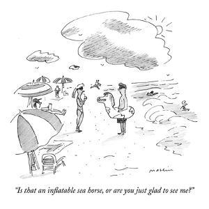 """""""Is that an inflatable sea horse, or are you just glad to see me?"""" - New Yorker Cartoon by Michael Maslin"""