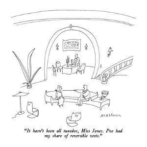 """""""It hasn't been all tuxedos, Miss Jones.  I've had my share of reversible ?"""" - New Yorker Cartoon by Michael Maslin"""