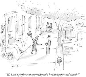 """""""It's been a perfect evening—why ruin it with aggravated assault?"""" - New Yorker Cartoon by Michael Maslin"""