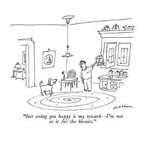 """""""Just seeing you happy is my reward?I'm not in it for the biscuits."""" - New Yorker Cartoon by Michael Maslin"""