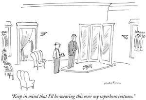 """""""Keep in mind that I'll be wearing this over my superhero costume."""" - New Yorker Cartoon by Michael Maslin"""