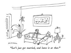 """""""Let's just get married, and leave it at that."""" - New Yorker Cartoon by Michael Maslin"""