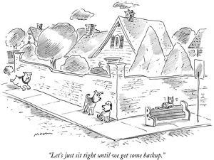 """""""Let's just sit tight until we get some backup."""" - New Yorker Cartoon by Michael Maslin"""