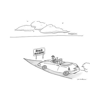 Man drives on road until sign that reads 'Road Narrows'. - New Yorker Cartoon by Michael Maslin