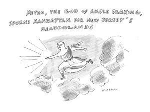 Metro, God of Ample Parking, Spurns Manhattan for New Jersey's Meadowlands? - New Yorker Cartoon by Michael Maslin