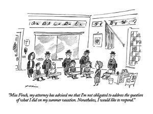 """""""Miss Finch, my attorney has advised me that I'm not obligated to address ?"""" - New Yorker Cartoon by Michael Maslin"""