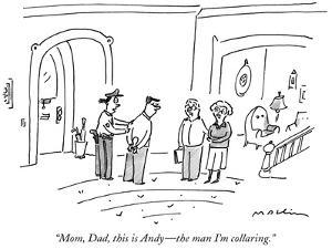 """""""Mom, Dad, this is Andy—the man I'm collaring."""" - New Yorker Cartoon by Michael Maslin"""