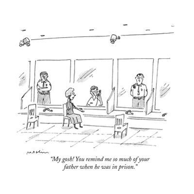"""""""My gosh! You remind me so much of your father when he was in prison."""" - New Yorker Cartoon by Michael Maslin"""