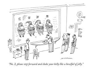 """""""No. 2, please step forward and shake your belly like a bowlful of jelly."""" - New Yorker Cartoon by Michael Maslin"""