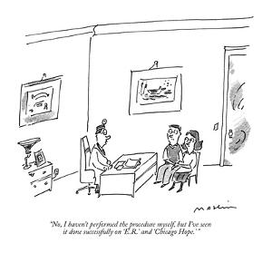 """""""No, I haven't performed the procedure myself, but I've seen it done succe?"""" - New Yorker Cartoon by Michael Maslin"""