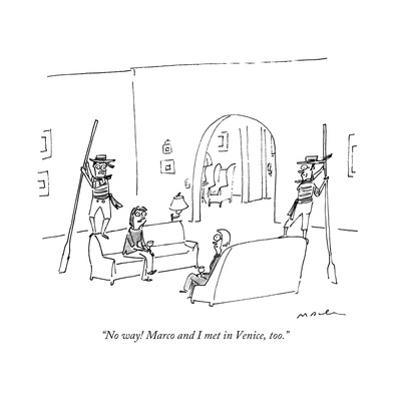 """""""No way! Marco and I met in Venice, too."""" - New Yorker Cartoon by Michael Maslin"""