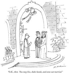 """""""O.K., then.  You may kiss, shake hands, and come out married."""" - New Yorker Cartoon by Michael Maslin"""