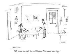 """""""Oh, what the hell.  Sure, I'll have a little more marriage."""" - New Yorker Cartoon by Michael Maslin"""