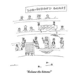 """Release the kittens!"" - New Yorker Cartoon by Michael Maslin"