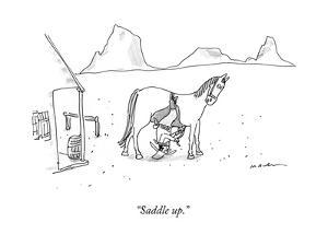 """""""Saddle up."""" - New Yorker Cartoon by Michael Maslin"""