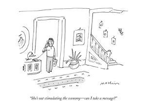 """""""She's out stimulating the economy?can I take a message?"""" - New Yorker Cartoon by Michael Maslin"""