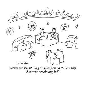 """""""Should we attempt to gain some ground this evening, Ron?or remain dug in?..."""" - New Yorker Cartoon by Michael Maslin"""