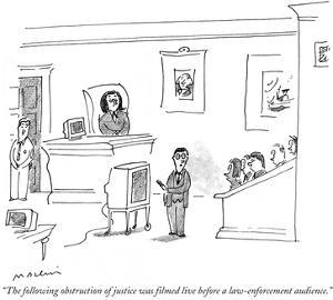 """""""The following obstruction of justice was filmed live before a law-enforce…"""" - New Yorker Cartoon by Michael Maslin"""