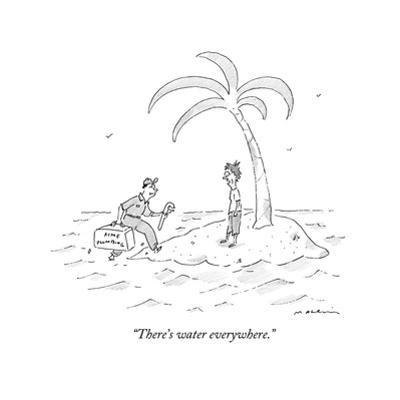 """""""There's water everywhere."""" - New Yorker Cartoon by Michael Maslin"""