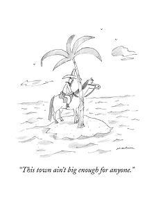 """""""This town ain't big enough for anyone."""" - New Yorker Cartoon by Michael Maslin"""