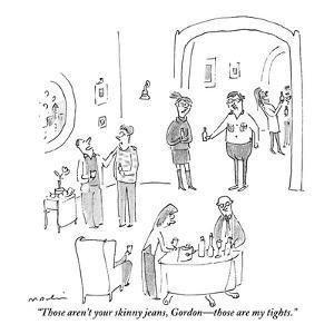 """Those aren't your skinny jeans, Gordon?those are my tights."" - New Yorker Cartoon by Michael Maslin"
