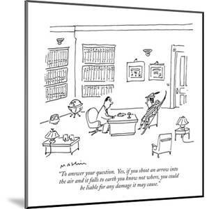 """""""To answer your question.  Yes, if you shoot an arrow into the air and it ?"""" - New Yorker Cartoon by Michael Maslin"""