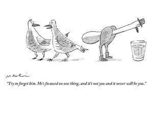 """""""Try to forget him. He's focussed on one thing, and it's not you and it ne?"""" - New Yorker Cartoon by Michael Maslin"""