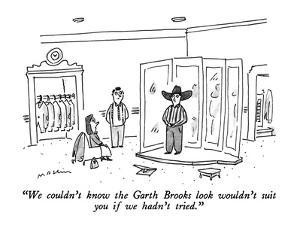 """""""We couldn't know the Garth Brooks look wouldn't suit you if we hadn't tri?"""" - New Yorker Cartoon by Michael Maslin"""