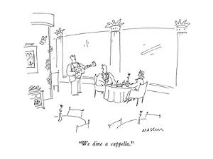 """""""We dine a cappella."""" - New Yorker Cartoon by Michael Maslin"""