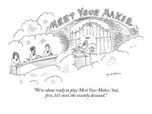 """""""We're about ready to play 'Meet Your Maker,' but, first, let's meet the r?"""" - New Yorker Cartoon by Michael Maslin"""
