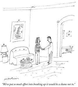 """""""We've put so much effort into breaking up it would be a shame not to."""" - New Yorker Cartoon by Michael Maslin"""