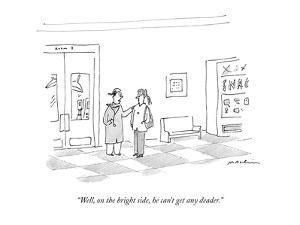 """Well, on the bright side, he can't get any deader."" - New Yorker Cartoon by Michael Maslin"