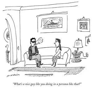 """""""What's a nice guy like you doing in a persona like that?"""" - New Yorker Cartoon by Michael Maslin"""