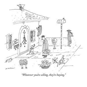 """""""Whatever you're selling, they're buying."""" - New Yorker Cartoon by Michael Maslin"""