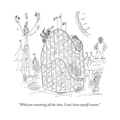 """""""With you screaming all the time, I can't hear myself scream."""" - New Yorker Cartoon by Michael Maslin"""