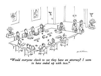 """Would everyone check to see they have an attorney? I seem to have ended u?"" - New Yorker Cartoon"