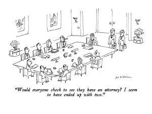 """Would everyone check to see they have an attorney? I seem to have ended u?"" - New Yorker Cartoon by Michael Maslin"